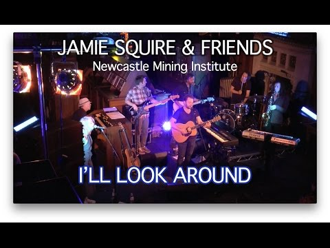 Jamie Squire & Friends - I'll Look Around - Newcastle Mining Institute