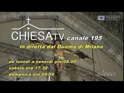 CHIESA TV canale 195 digitale terrestre - S.Messa dal Duomo di Milano delle ore 8,00