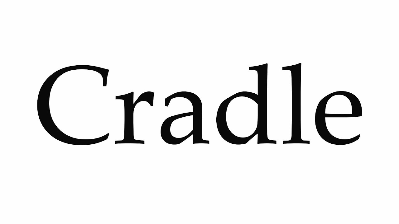 How to Pronounce Cradle