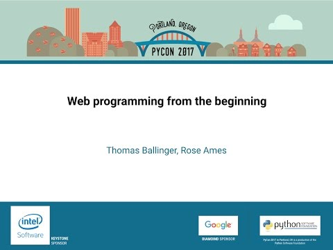 Thomas Ballinger, Rose Ames - Web programming from the beginning - PyCon 2017
