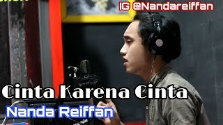 Download Mp3 Cinta Karena Cinta Nanda Reiffan Cover