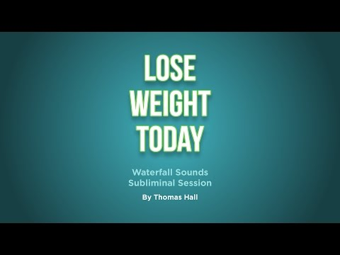 Lose Weight Today - Waterfall Sounds Subliminal Session - By Thomas Hall