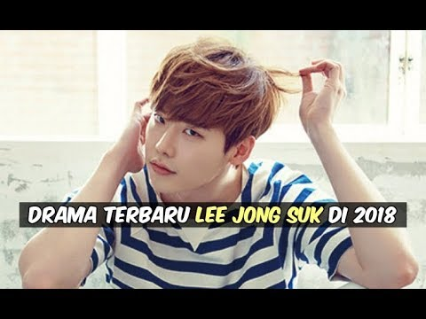 Drama Korea Terbaru Lee Jong Suk di Tahun 2018
