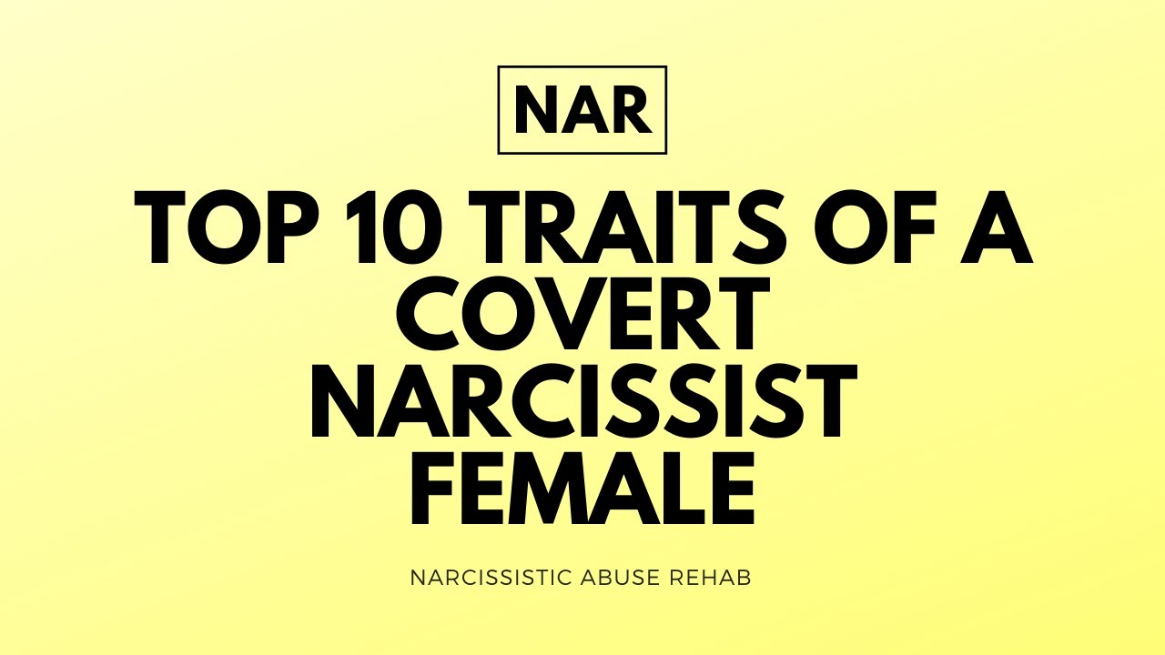 10 Traits of a Covert Narcissist Female (Toxic Relationships) -  Narcissistic Abuse Rehab