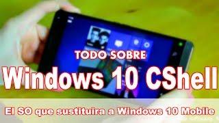 POR FIN LLEGA El Sucesor Espiritual De Windows 10 Mobile: Windows 10 CShell