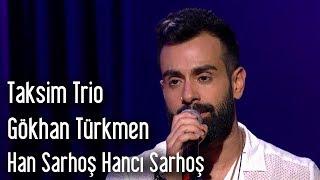 Taksim Trio - Han Sarhoş Hancı Sarhoş (ft. Gökhan Türkmen)