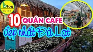Du lịch Đà Lạt - Những quán cafe Đà Lạt chất từ view đến đồ uống