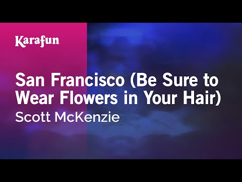 Karaoke San Francisco Be Sure to Wear Flowers in Your Hair  Scott McKenzie *