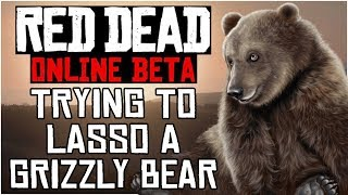 I GOT SCARED TRYING TO LASSO A GRIZZLY BEAR!! - Red Dead Redemption 2 Online