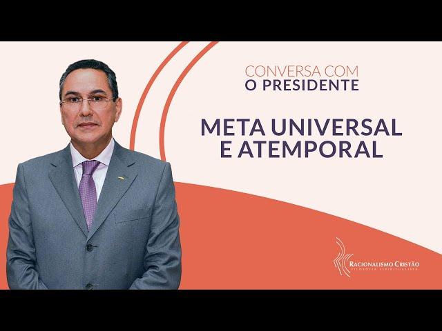 Meta universal e atemporal - Conversa com o Presidente