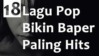 18 Lagu Pop Bikin BAPER Paling Hits (Album Kompilasi) #lagugalau #lagubaper