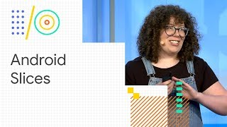 Android Slices: build interactive results for Google Search (Google I/O '18)