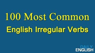 100 Most Common English Irregular Verbs - List Of Irregular ...