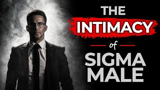 How Sigma Males Deal With Intimate Relationships