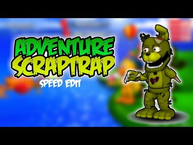 [FNaF World] Speed Edit - Adventure ScrapTrap