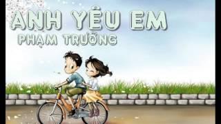 Anh Yêu Em - Phạm Trưởng [Official][Lyric-Karaoke-Sub] (OST Chạy đi! Anh Yêu Em)