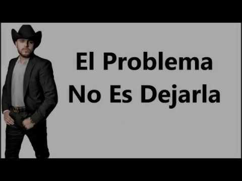 Gerardo Ortiz - El Problema No es Dejarla (Letra) (2018)