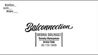 Balconnection Project: Sanatçı konuşması/Artist talk : Berna Dolmacı