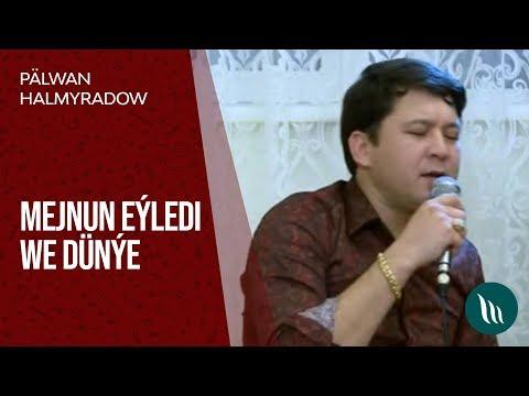 Pälwan Halmyradow - Mežnun eýledi, Dünýe (Halk aýdym)
