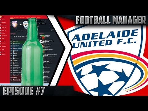 Football Manager 2016 - Adelaide Adventures - Ep. 7: BIGGEST BOTTLE EVER!!!
