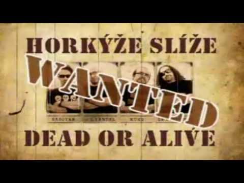 Horkýže Slíže - WANTED DEAD OR ALIVE