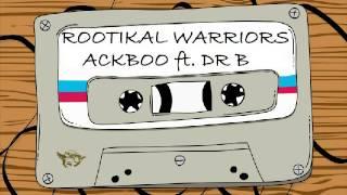 Ackboo - Rootikal Warriors ft. Dr B