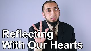 Reflecting with Our Hearts - Nouman Ali Khan - Quran Weekly