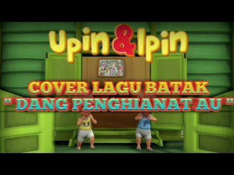 Upin & Ipin - DANG PENGHIANAT AU (Cover Lagu Batak)