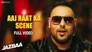 Aaj Raat Ka Scene - Full Video | Jazbaa | Badshah & Shraddha Pandit | Diksha Kaushal