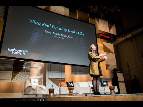 Anne Marie Slaughter on What Real Equality Looks Like   Upfront Summit 2018