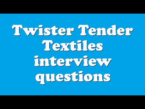 Twister Tender Textiles interview questions
