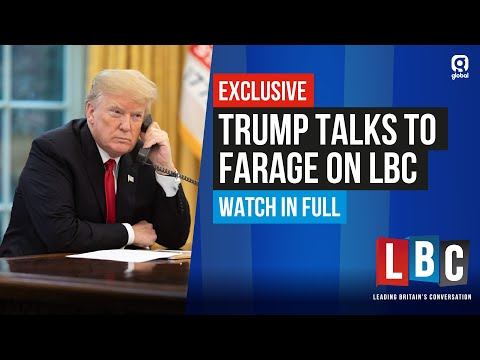 EXCLUSIVE: President Donald Trump Talks To Farage On LBC: Live Stream & Phone In