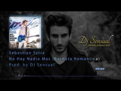 DJ Sensual x S. Yatra - No Hay Nadie Mas (Bachata Romantica)
