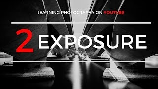 #2 - Understanding Exposure | Learning Photography on YouTube