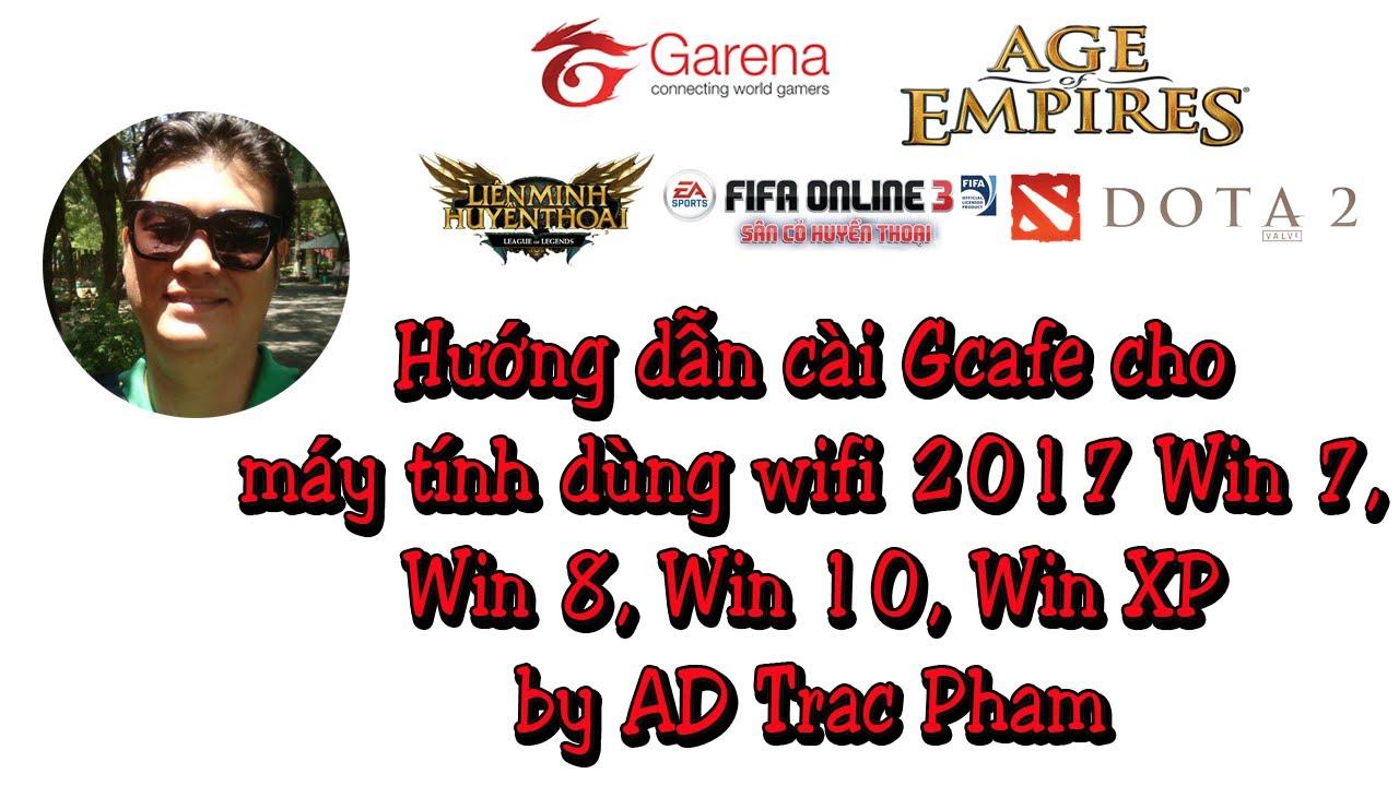 Hướng dẫn cài Gcafe cho wifi 2017 Win 7, Win 8, Win 10, Win XP by AD Trac Pham