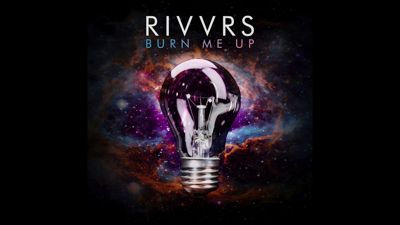 Rivvrs Burn Me Up Official Audio