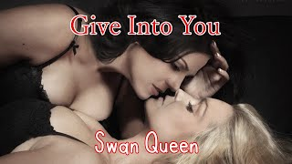 Give Into You || Swan Queen