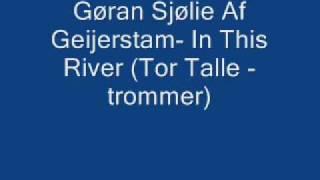 Gøran Sjølie Af Geijerstam - In This River