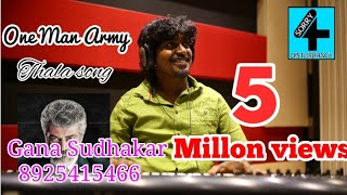 One man army  | THALA SONG 2019  | GANA SUDHAKAR