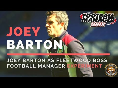 Joey Barton as Fleetwood Town Manager   Football Manager 2018 Experiment
