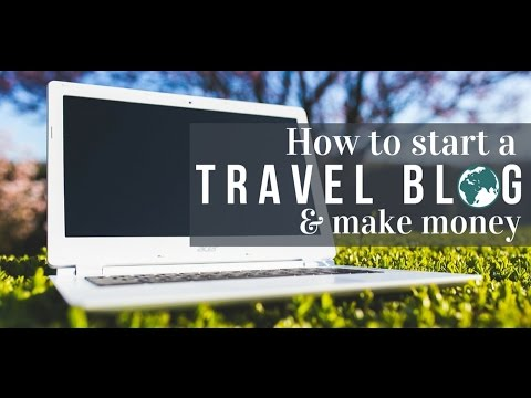 How to Start a travel blog and make money