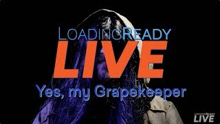 LoadingReadyLIVE Ep29 - Yes, My Grapekeeper
