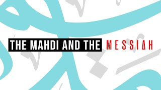 The Mahdi and the Messiah - A lecture by Muhammad Tim Humble