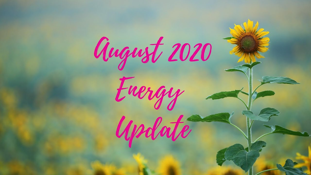 "August Energy Update ""The calm before the storm"""