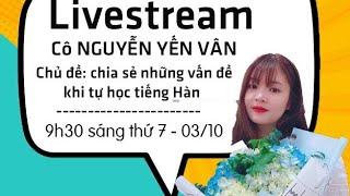 [Live] NHỮNG VẤN ĐỀ KHI TỰ HỌC TIẾNG HÀN - Tự Học Tiếng Hàn