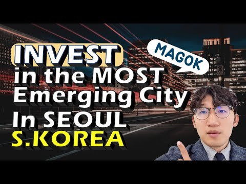 Invest in the most emerging city, MAGOK in Seoul, Korea [South Korea real estate investment] 마곡