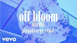 Off Bloom - Orchid (AlunaGeorge Remix)