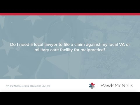 Do I Need a Local Lawyer to File a Claim Against my Local VA or Military Hospital for malpractice?