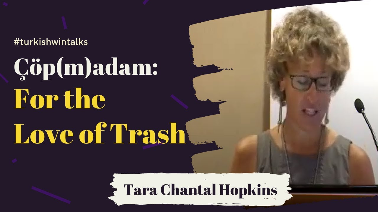 Tara Chantal Hopkins | Çöp(m)adam: For the Love of Trash