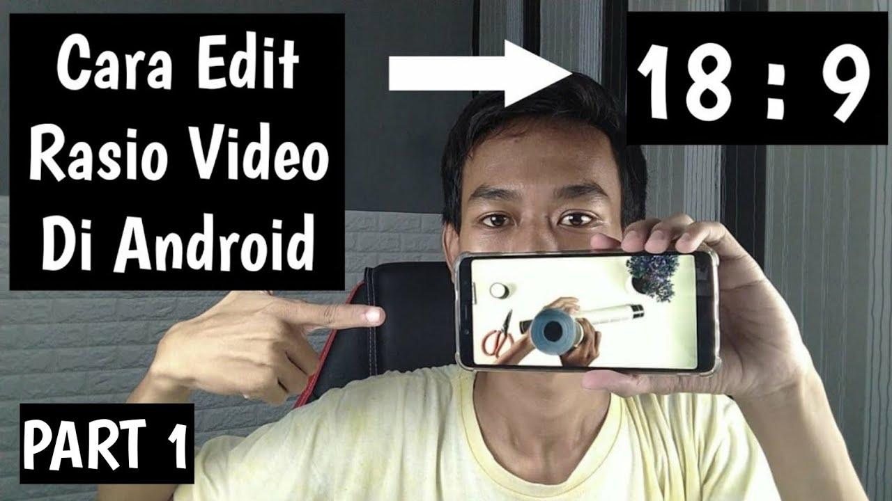 Cara Mengubah Aspek Rasio Video Menjadi 18 9 Di Android Part 2 Youtube